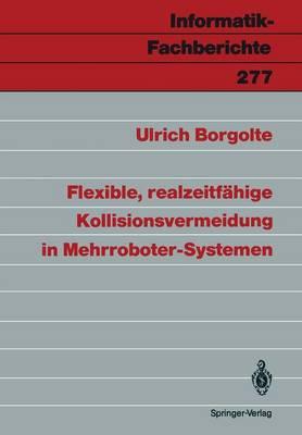 Flexible, Realzeitfahige Kollisionsvermeidung in Mehrroboter-Systemen - Informatik-Fachberichte / Subreihe Kunstliche Intelligenz 277 (Paperback)