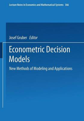 Econometric Decision Models: New Methods of Modeling and Applications - Lecture Notes in Economics and Mathematical Systems 366 (Paperback)