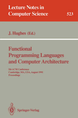 Functional Programming Languages and Computer Architecture: 5th ACM Conference. Cambridge, MA, USA, August 26-30, 1991 Proceedings - Lecture Notes in Computer Science 523 (Paperback)