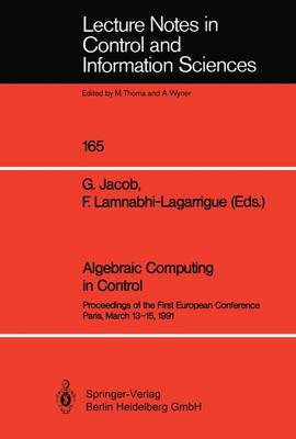 Algebraic Computing in Control: Proceedings of the First European Conference Paris, March 13-15, 1991 - Lecture Notes in Control and Information Sciences 165 (Paperback)