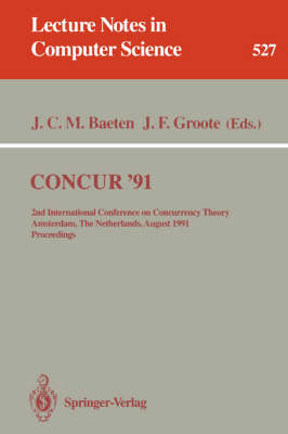 CONCUR '91: 2nd International Conference on Concurrency Theory, Amsterdam, The Netherlands, August 26-29, 1991. Proceedings - Lecture Notes in Computer Science 527 (Paperback)