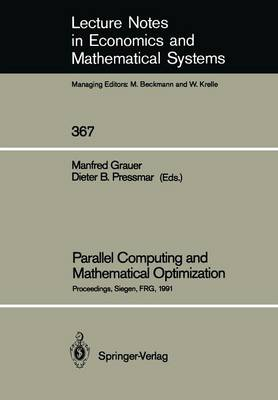 Parallel Computing and Mathematical Optimization: Proceedings of the Workshop on Parallel Algorithms and Transputers for Optimization, Held at the University of Siegen, FRG, November 9, 1990 - Lecture Notes in Economics and Mathematical Systems 367 (Paperback)