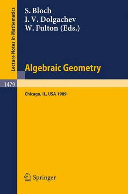 Algebraic Geometry: Proceedings of the US-USSR Symposium held in Chicago, June 20-July 14, 1989 - Lecture Notes in Mathematics 1479 (Paperback)