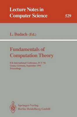 Fundamentals of Computation Theory: 8th International Conference, FCT '91, Gosen, Germany, September 9-13, 1991. Proceedings - Lecture Notes in Computer Science 529 (Paperback)