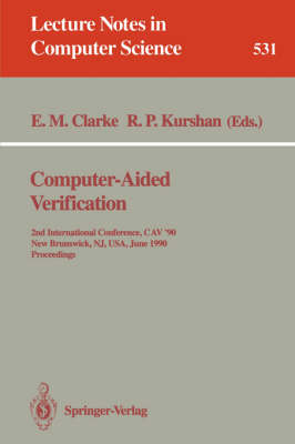 Computer-Aided Verification: 2nd Internatonal Conference, CAV '90, New Brunswick, NJ, USA, June 18-21, 1990. Proceedings - Lecture Notes in Computer Science 531 (Paperback)