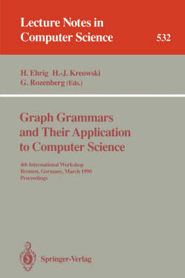 Graph Grammars and Their Application to Computer Science: 4th International Workshop, Bremen, Germany, March 5-9, 1990. Proceedings - Lecture Notes in Computer Science 532 (Paperback)