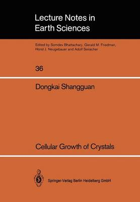 Cellular Growth of Crystals - Lecture Notes in Earth Sciences 36 (Paperback)