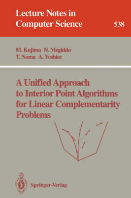 A Unified Approach to Interior Point Algorithms for Linear Complementarity Problems - Lecture Notes in Computer Science 538 (Paperback)