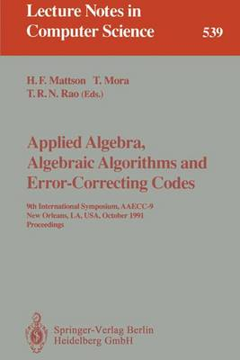 Applied Algebra, Algebraic Algorithms and Error-Correcting Codes: 9th International Symposium, AAECC-9, New Orleans, LA, USA, October 7-11, 1991. Proceedings - Lecture Notes in Computer Science 539 (Paperback)