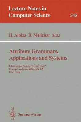 Attribute Grammars, Applications and Systems: International Summer School SAGA, Prague, Czechoslovakia, June 4-13, 1991. Proceedings - Lecture Notes in Computer Science 545 (Paperback)