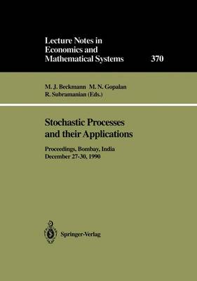 Stochastic Processes and their Applications: Proceedings of the Symposium held in honour of Professor S.K. Srinivasan at the Indian Institute of Technology Bombay, India, December 27-30, 1990 - Lecture Notes in Economics and Mathematical Systems 370 (Paperback)
