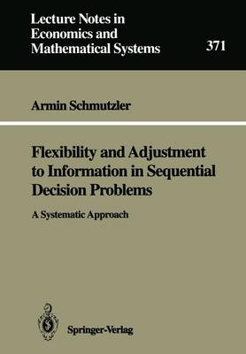 Flexibility and Adjustment to Information in Sequential Decision Problems: A Systematic Approach - Lecture Notes in Economics and Mathematical Systems 371 (Paperback)