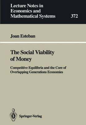 The Social Viability of Money: Competitive Equilibria and the Core of Overlapping Generations Economies - Lecture Notes in Economics and Mathematical Systems 372 (Paperback)