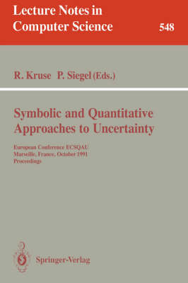 Symbolic and Quantitative Approaches to Uncertainty: European Conference ECSQAU, Marseille, France, October 15-17, 1991. Proceedings - Lecture Notes in Computer Science 548 (Paperback)