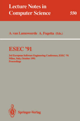 ESEC '91: 3rd European Software Engineering Conference, ESEC '91, Milan, Italy, October 21-24, 1991. Proceedings - Lecture Notes in Computer Science 550 (Paperback)
