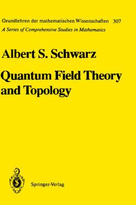 Quantum Field Theory and Topology - Grundlehren der mathematischen Wissenschaften 307 (Hardback)