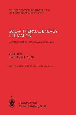 Solar Thermal Energy Utilization. German Studies on Technology and Application: Volume 6: Final Reports 1990 (Paperback)
