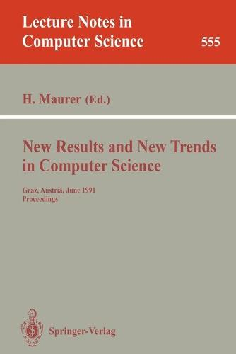 New Results and New Trends in Computer Science: Graz, Austria, June 20-21, 1991 Proceedings - Lecture Notes in Computer Science 555 (Paperback)