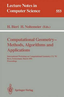 Computational Geometry - Methods, Algorithms and Applications: International Workshop on Computational Geometry CG '91 Bern, Switzerland, March 21-22, 1991. Proceedings - Lecture Notes in Computer Science 553 (Paperback)