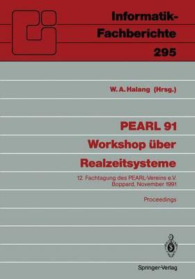 PEARL 91 - Workshop Uber Realzeitsysteme - Informatik-Fachberichte / Subreihe Kunstliche Intelligenz 295 (Paperback)