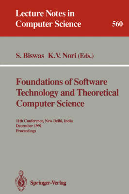 Foundations of Software Technology and Theoretical Computer Science: 11th Conference, New Delhi, India, December 17-19, 1991. Proceedings - Lecture Notes in Computer Science 560 (Paperback)