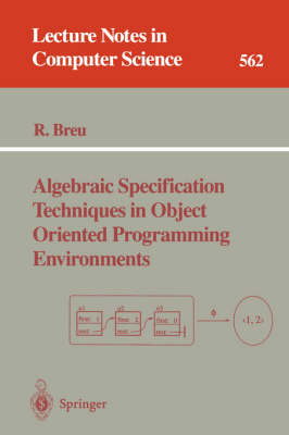 Algebraic Specification Techniques in Object Oriented Programming Environments - Lecture Notes in Computer Science 562 (Paperback)