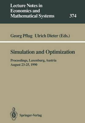 Simulation and Optimization: Proceedings of the International Workshop on Computationally Intensive Methods in Simulation and Optimization held at the International Institute for Applied Systems Analysis (IIASA), Laxenburg, Austria, August 23-25, 1990 - Lecture Notes in Economics and Mathematical Systems 374 (Paperback)