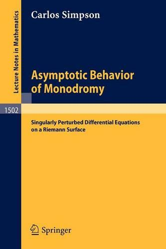 Asymptotic Behavior of Monodromy: Singularly Perturbed Differential Equations on a Riemann Surface - Lecture Notes in Mathematics 1502 (Paperback)