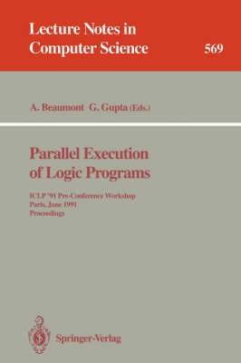 Parallel Execution of Logic Programs: ICLP '91 Pre-Conference Workshop, Paris, June 24, 1991 Proceedings - Lecture Notes in Computer Science 569 (Paperback)