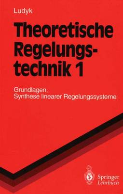 Theoretische Regelungstechnik: 1 - Springer-Lehrbuch (Paperback)