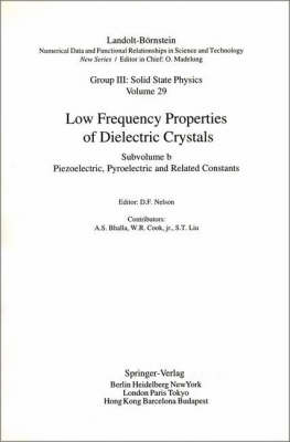 Low Frequency Properties of Dielectric Crystals: Piezoelectronic, Pyroelectric and Related Constants Subvol. B - Landolt-Boernstein: Numerical Data and Functional Relationships in Science and Technology - New Series 29b (Hardback)