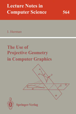 The Use of Projective Geometry in Computer Graphics - Lecture Notes in Computer Science 564 (Paperback)