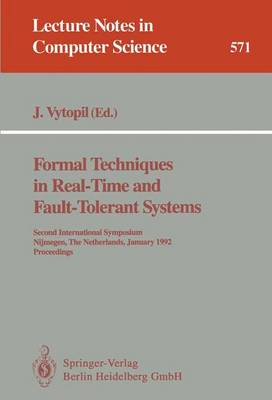 Formal Techniques in Real-Time and Fault-Tolerant Systems: Second International Symposium, Nijmegen, The Netherlands, January 8-10, 1992. Proceedings - Lecture Notes in Computer Science 571 (Paperback)