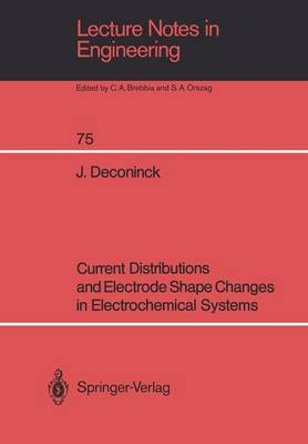 Current Distributions and Electrode Shape Changes in Electrochemical Systems - Lecture Notes in Engineering 75 (Paperback)