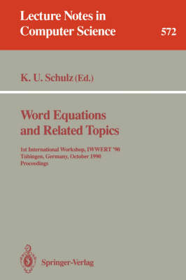 Word Equations and Related Topics: 1st International Workshop, IWWERT '90, Tubingen, Germany, October 1-3, 1990. Proceedings - Lecture Notes in Computer Science 572 (Paperback)