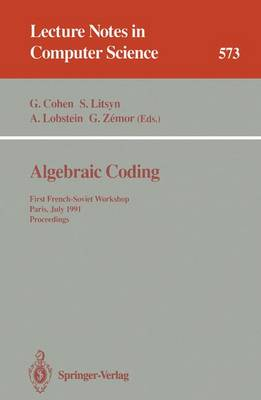 Algebraic Coding: First French-Soviet Workshop, Paris, July 22-24, 1991. Proceedings - Lecture Notes in Computer Science 573 (Paperback)