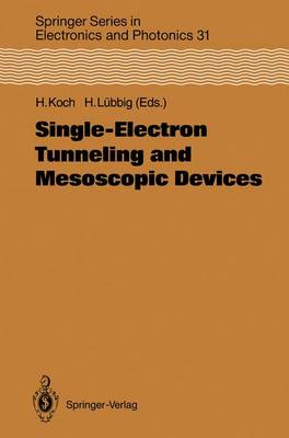 Single-Electron Tunneling and Mesoscopic Devices: Proceedings of the 4th International Conference SQUID '91 (Sessions on SET and Mesoscopic Devices), Berlin, Fed. Rep. of Germany, June 18-21, 1991 - Springer Series in Electronics and Photonics v. 31 (Hardback)