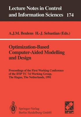 Optimization-Based Computer-Aided Modelling and Design: Proceedings of the First Working Conference of the IFIP TC 7.6 Working Group, The Hague, The Netherlands, 1991 - Lecture Notes in Control and Information Sciences 174 (Paperback)