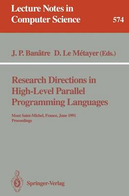 Research Directions in High-Level Parallel Programming Languages: Mont Saint-Michel, France, June 17-19, 1991 Proceedings - Lecture Notes in Computer Science 574 (Paperback)