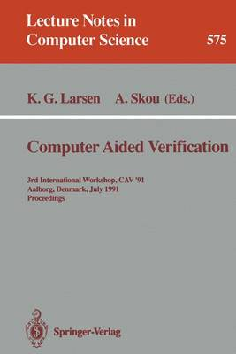 Computer Aided Verification: 3rd International Workshop, CAV '91, Aalborg, Denmark, July 1-4, 1991. Proceedings - Lecture Notes in Computer Science 575 (Paperback)