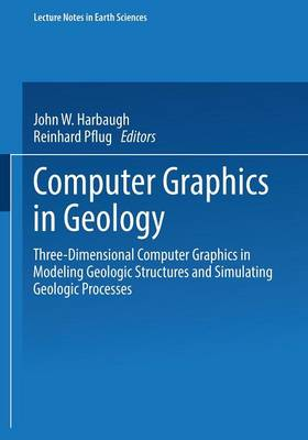 Computer Graphics in Geology: Three-Dimensional Computer Graphics in Modeling Geologic Structures and Simulating Geologic Processes - Lecture Notes in Earth Sciences 41 (Paperback)