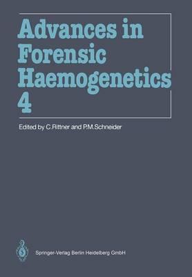 Advances in Forensic Haemogenetics: 14th Congress of the International Society for Forensic Haemogenetics (Internationale Gesellschaft for forensische Hamogenetik e.V.), Mainz, September 18-21, 1991 - Advances in Forensic Haemogenetics 4 (Paperback)
