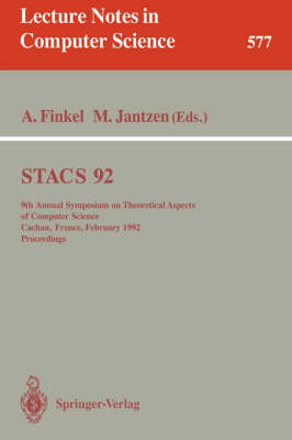 STACS 92: 9th Annual Symposium on Theoretical Aspects of Computer Science, Cachan, France, February 13-15, 1992. Proceedings - Lecture Notes in Computer Science 577 (Paperback)