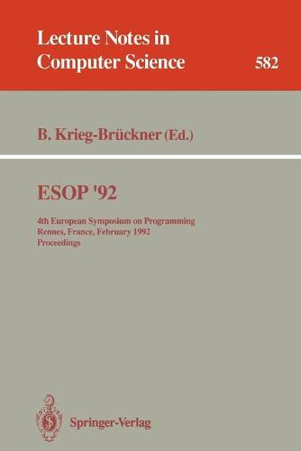 ESOP '92: 4th European Symposium on Programming, Rennes, France, February 26-28, 1992. Proceedings - Lecture Notes in Computer Science 582 (Paperback)