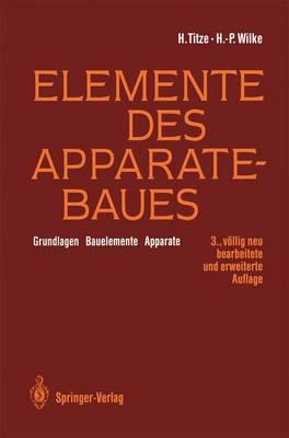 Elemente Des Apparatebaues: Grundlagen -- Bauelemente -- Apparate (Hardback)