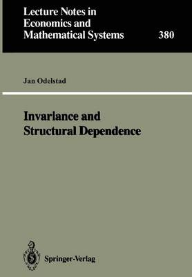 Invariance and Structural Dependence - Lecture Notes in Economics and Mathematical Systems 380 (Paperback)