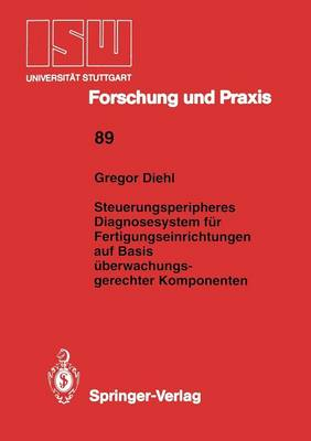 Steuerungsperipheres Diagnosesystem fur Fertigungseinrichtungen auf Basis Uberwachungs- Gerechter Komponenten - Isw Forschung und Praxis 89 (Paperback)