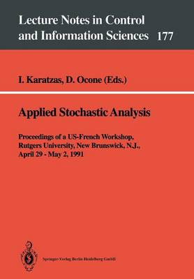 Applied Stochastic Analysis: Proceedings of a US-French Workshop, Rutgers University, New Brunswick, N.J., April 29 - May 2, 1991 - Lecture Notes in Control and Information Sciences 177 (Paperback)