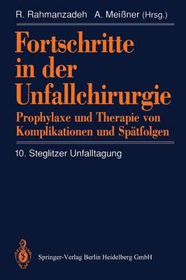 Fortschritte in Der Unfallchirurgie: Prophylaxe Und Therapie Von Komplikationen Und Sp tfolgen (Paperback)