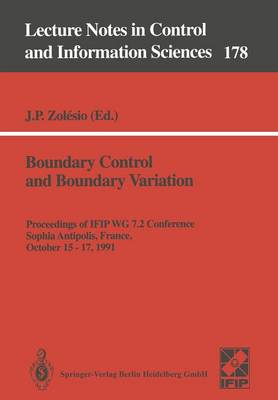 Boundary Control and Boundary Variation: Proceedings of IFIP WG 7.2 Conference, Sophia Antipolis, France, October 15-17, 1990 - Lecture Notes in Control and Information Sciences 178 (Paperback)